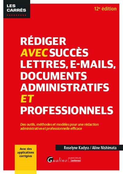 Rédiger avec succès lettres, e-mail, documents administratifs et professionnels