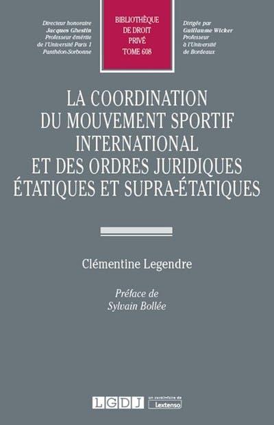 La coordination du mouvement sportif international et des ordres juridiques étatiques et supra-étatiques