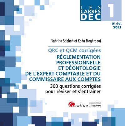 DEC 1 - QRC et QCM corrigées - Réglementation professionnelle et déontologie de l'expert-comptable et du commissaire aux comptes
