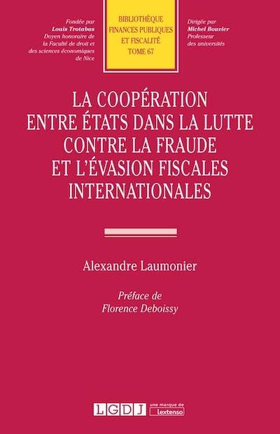 La coopération entre États dans la luttecontre la fraude et l'évasion fiscales internationales